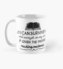 I can survive well enough on my own - if given the proper reading material Mug