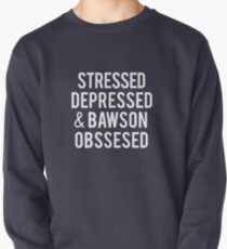 Stressed, Depressed, and Bawson obssessed Pullover