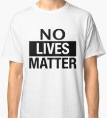 NO LIVES MATTER Classic T-Shirt