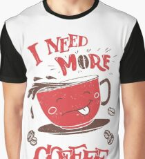 I Need More Coffee Graphic T-Shirt