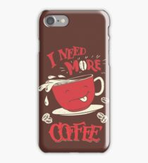 I Need More Coffee iPhone Case/Skin