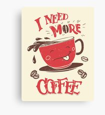 I Need More Coffee Canvas Print