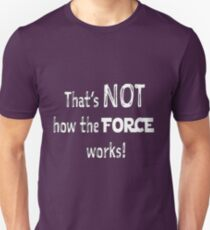 That's NOT how the FORCE works! T-Shirt