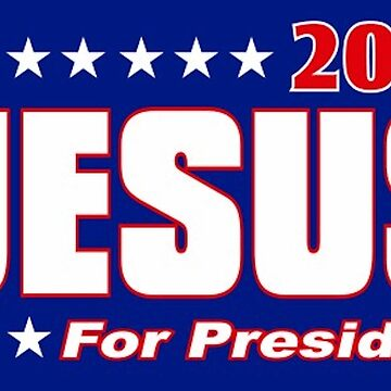 Jesus for President by CleanSlate