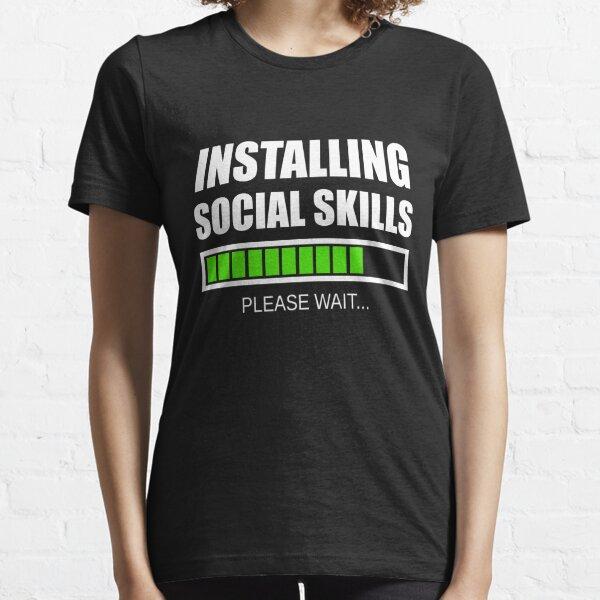 Installing Social Skills... Please Wait Essential T-Shirt