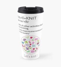 Knitting Products  ProcrastiKNIT - to defer all activities other than knitting Travel Mug