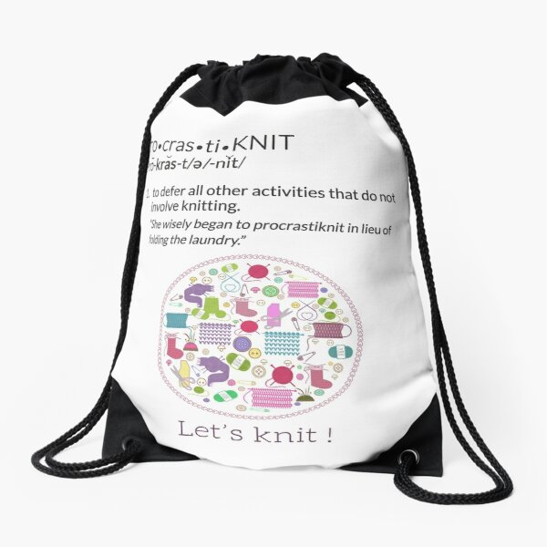 Knitting Products  ProcrastiKNIT - to defer all activities other than knitting Drawstring Bag