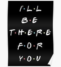 ILL BE THERE FOR YOU Poster