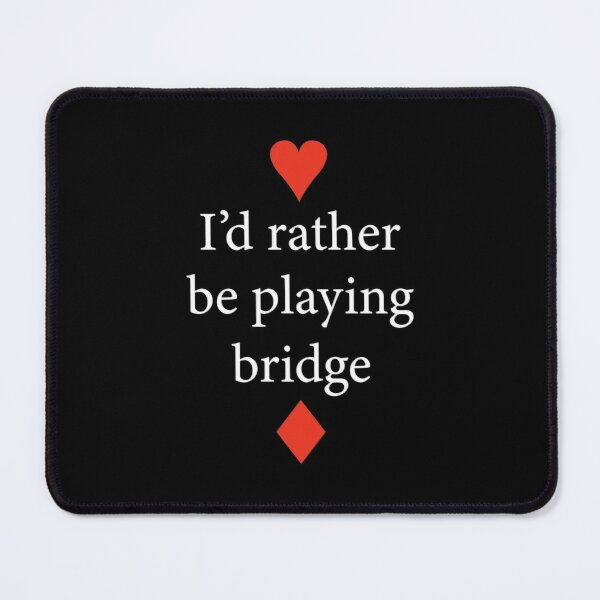 I'd rather be playing bridge. For duplicate bridge players. Mouse Pad