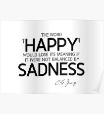 happy balanced by sadness - carl jung Poster
