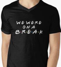 WE WERE ON A BREAK Men's V-Neck T-Shirt