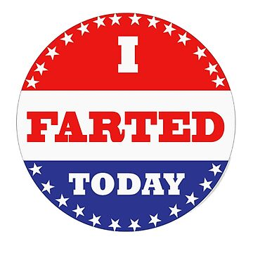 Voting Stickers - I Farted Today by Klay70