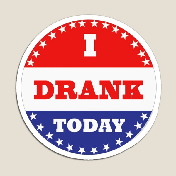 Voting Stickers - I Drank Today Magnet
