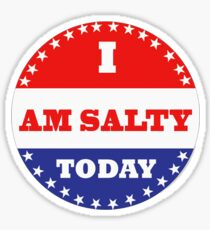 Voting Stickers - I Am Salty Today  Sticker
