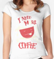 I Need More Coffee Women's Fitted Scoop T-Shirt