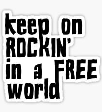 keep on rockin in a free world neil young rock song lyrics inspirational motivational hippie hippies rock and roll t shirts Sticker