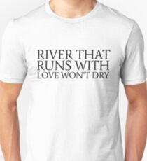 river that runs with love wont dry inspirational quotes emotional song lyrics swans valentines day romance romantic cool t shirts Unisex T-Shirt