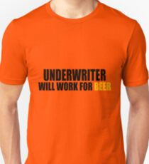 Underwriter will work for Beer Unisex T-Shirt