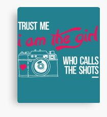 Trust me i am the Girl who calls the Shots Canvas Print