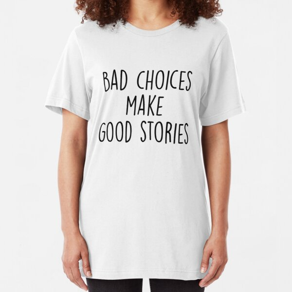 Bad Choices make good stories Slim Fit T-Shirt