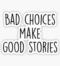 Pegatina Malas decisiones hacen buenas historias