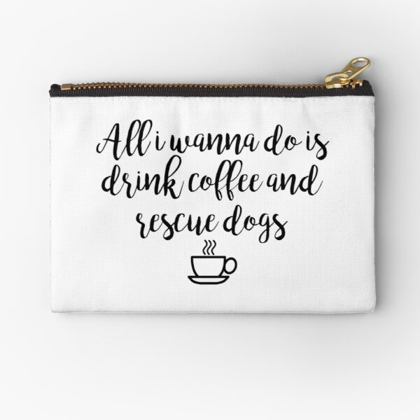 Drink Coffee and Rescue Dogs Zipper Pouch