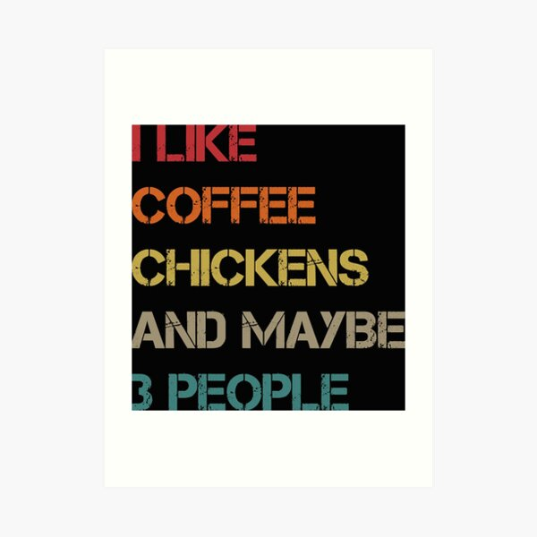 Funny I Like Coffee My Chickens And Maybe 3 M4 Art Print