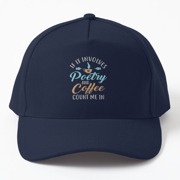 If It Involves Poetry and Coffee Count Me In Baseball Cap