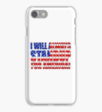 I Will Always STANDUP For America! iPhone Case/Skin