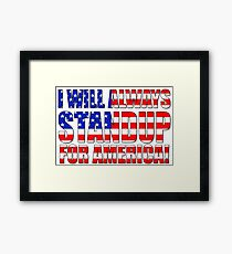 I Will Always STANDUP For America! Framed Print
