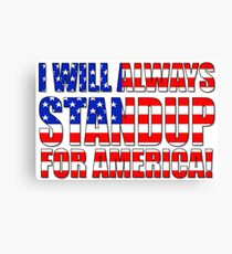 I Will Always STANDUP For America! Canvas Print