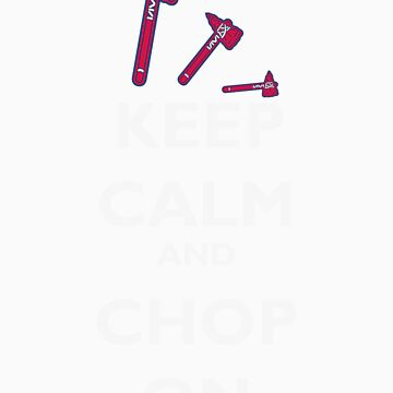 Keep Calm & Chop On by unclepablo