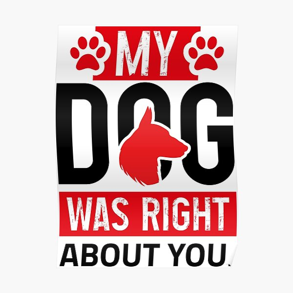 My dog was right about you Poster