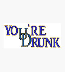 You're  Drunk Photographic Print