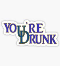 You're  Drunk Sticker