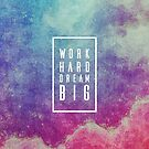 Work Hard Dream Big by PaperPlanet