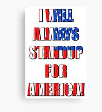 I Will Always STANDUP For America! 4 Canvas Print