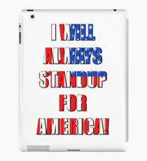 I Will Always STANDUP For America! 4 iPad Case/Skin
