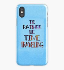 I'd Rather Be Time Traveling iPhone Case