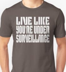 Live Life Like You're Under Surveillance  T-Shirt