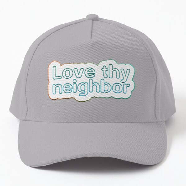 Love thy neighbor Baseball Cap