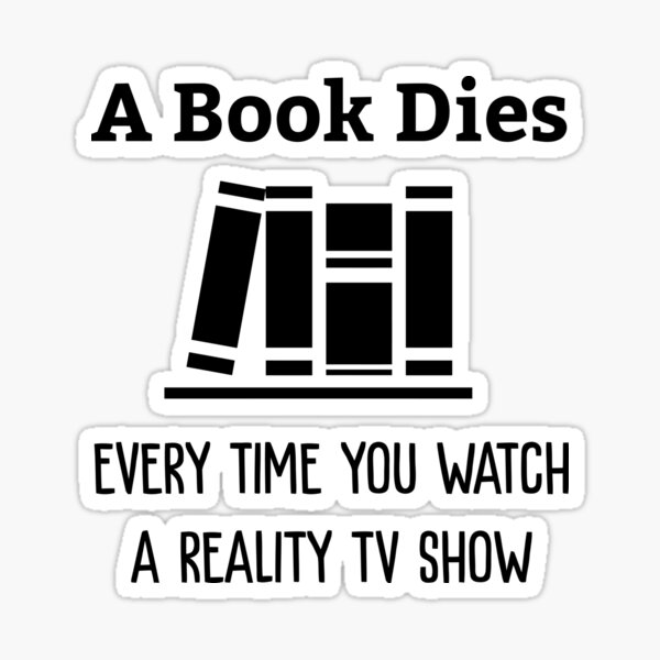 A Book Dies Every Time You Watch Reality Tv Sticker