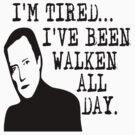 I'm Tired - I've Been Walken All Day by tommytidalwave