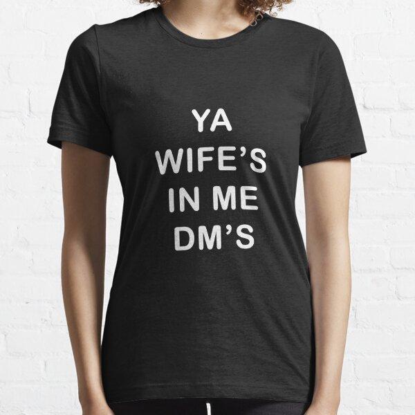 ya wifes in my dms - mcgregor Essential T-Shirt