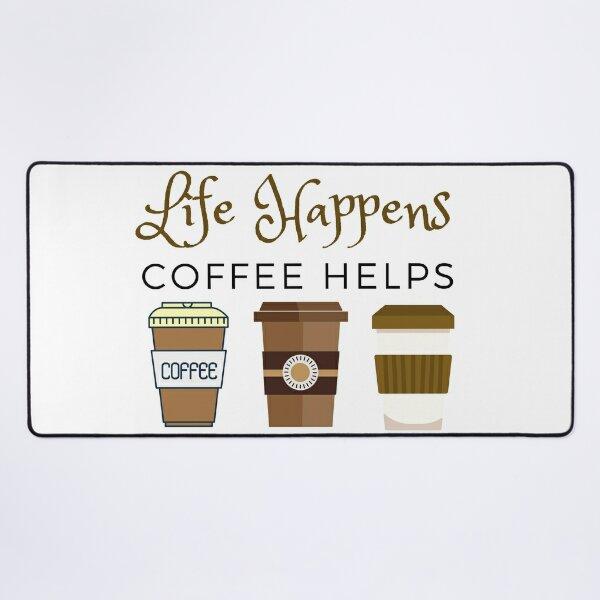 Life Happens Coffee Helps, Coffee Love Desk Mat
