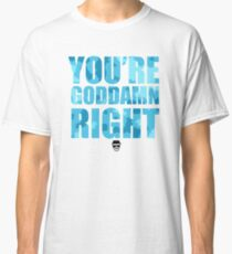 Breaking Bad - You're Goddamn Right Classic T-Shirt