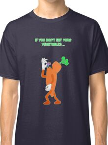 If you don't eat your vegetables ... Classic T-Shirt