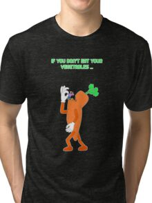 If you don't eat your vegetables ... Tri-blend T-Shirt