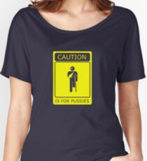 CAUTION is for pussies - single colour version Women's Relaxed Fit T-Shirt