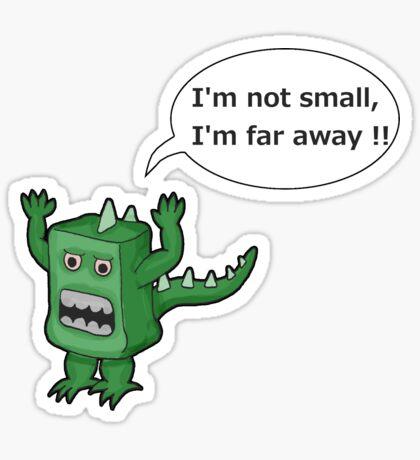 I AM NOT SMALL ! Sticker